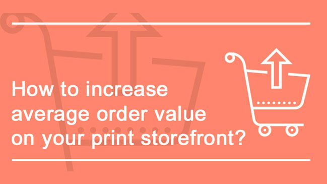 Strategies for Success: How win and engage customers to Aincrease the AOV of your online print store?