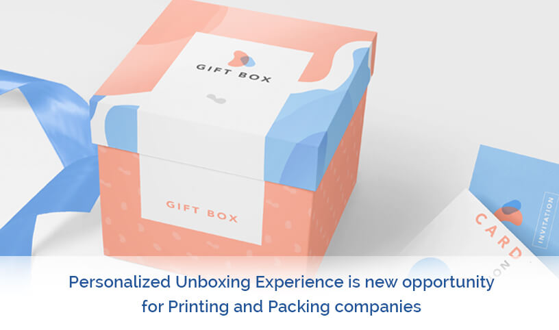 Personalized Unboxing Experience is a new opportunity for Printing and Packaging companies