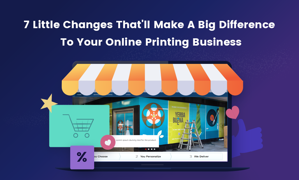 7 Little Changes That'll Make A Big Difference To Your Online Printing Business