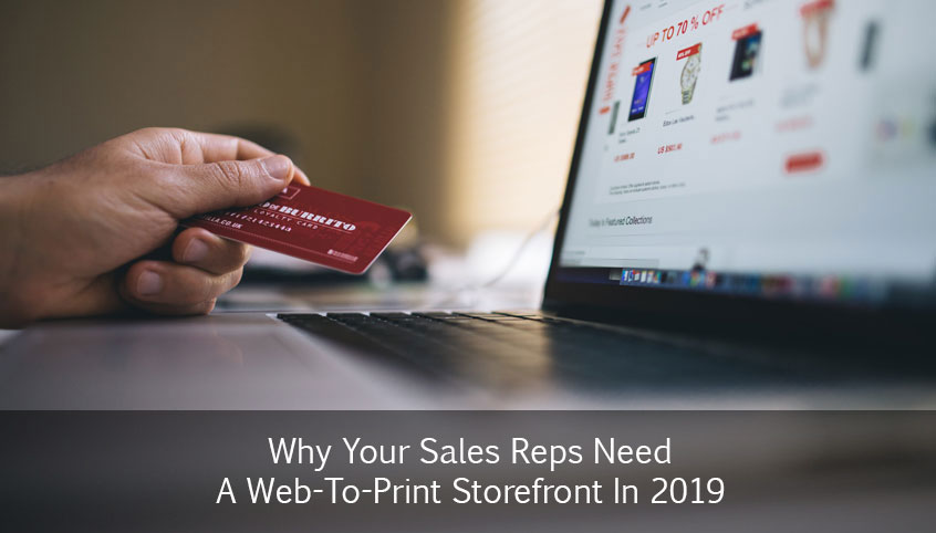 Why Your Sales Reps Need A Web-To-Print Storefront In 2019