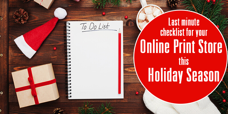 Last Minute Checklist For Your Online Print Store This Holiday Season