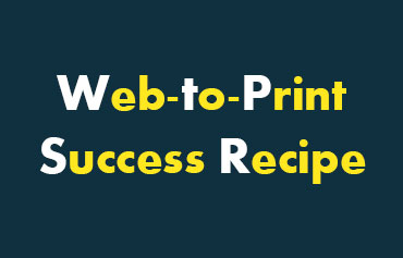 Web to Print Success Milestones – Planning, Implementation, Adoption