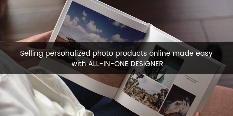 Selling personalized photo products online made easy with ALL-IN-ONE DESIGNER