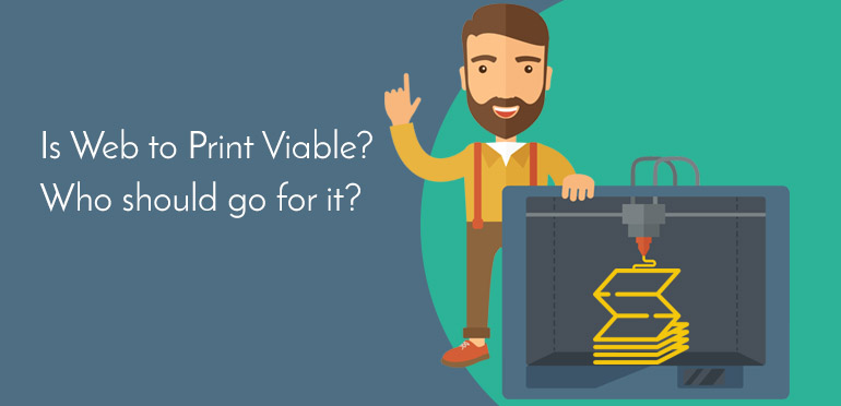 Is Web to Print Viable? Who should go for it?