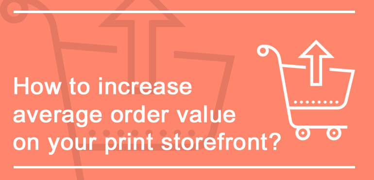 How to increase average order value on your print storefront?