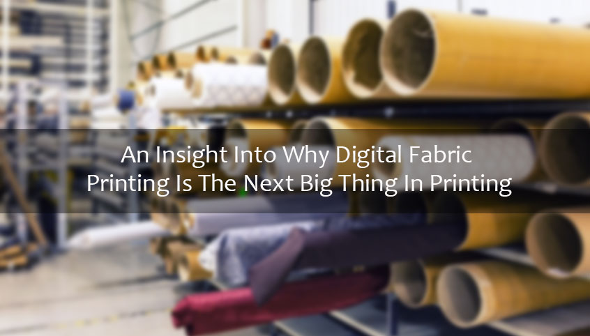 An Insight Into Why Digital Fabric Printing Is The Next Big Thing In Printing