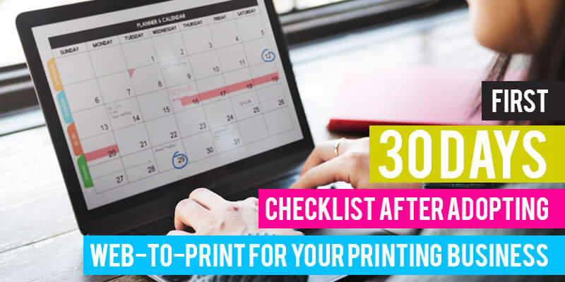 First 30 days checklist after adopting web-to-print for your printing business