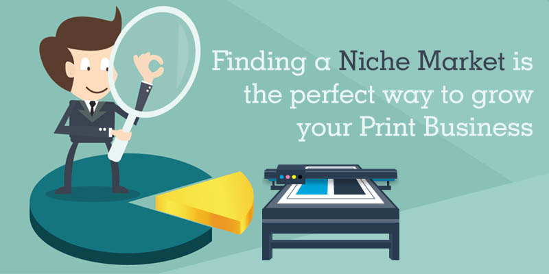 Finding a Niche Market is the perfect way to grow your Print Business