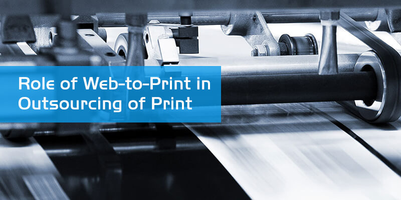 Role of Web-to-Print in Outsourcing of Print