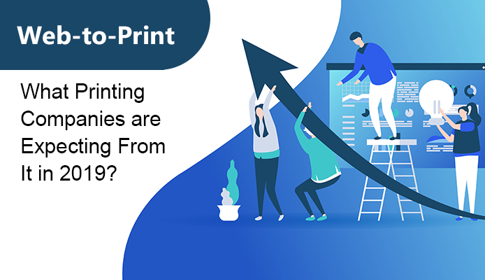 What Printing Companies are Expecting from Web-to-Print Solution in 2019