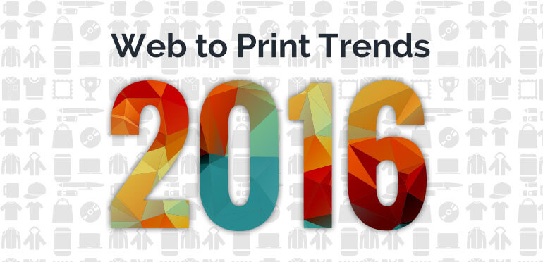 The web to print trends defining 2016
