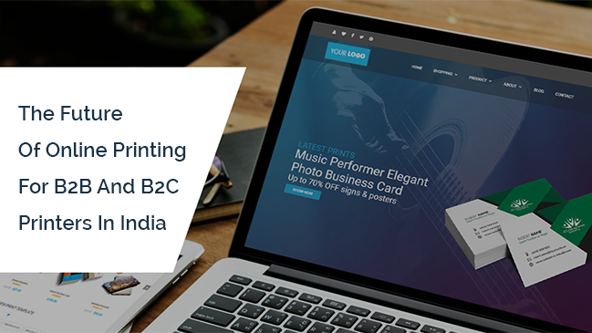 The Future Of Online Printing For B2B And B2C Printers In India