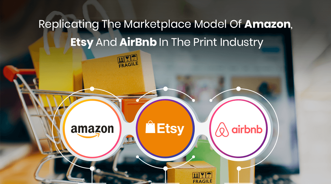 Replicating The Marketplace Model Of Amazon, Etsy And AirBnb In The Print Industry