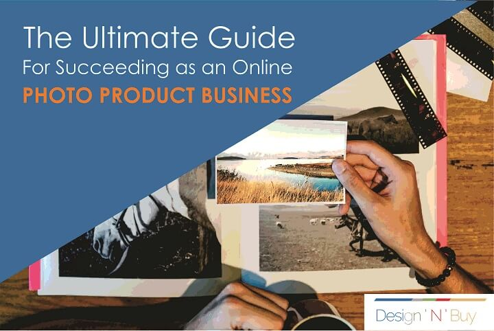 The Ultimate Guide for Succeeding as an Online Photo Product Business