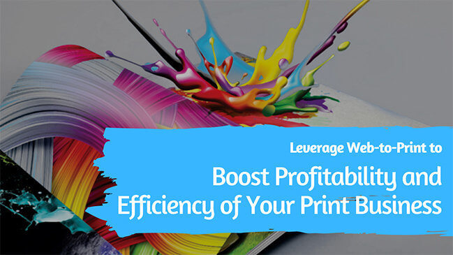 How to use web to print to boost profit & efficiency of your print business