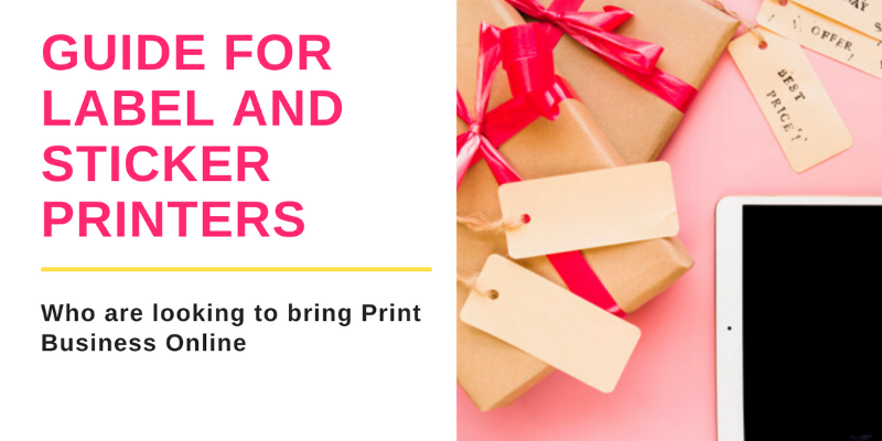 Label and Sticker Printer's Guide to Bring Their Business Online