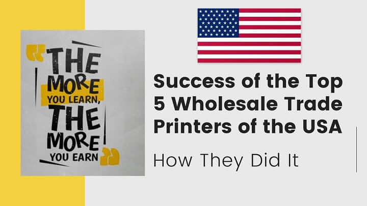 What can you learn from the Success of the Top 5 Wholesale Trade Printers of the USA?