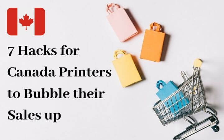 7 Hacks for Canada Printers to Bubble their Sales up
