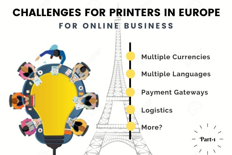Top Online Business Challenges For Printers in Europe and How Web-To-Print Can be a Solution – Part 1