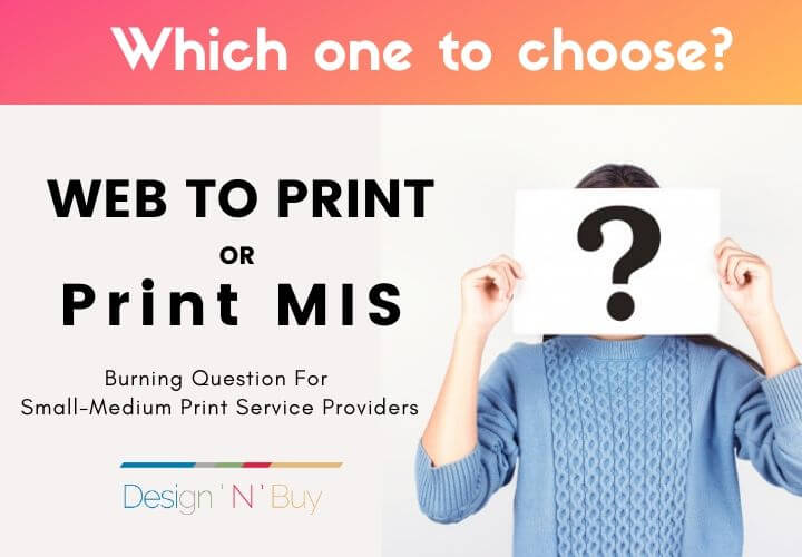 Where to Invest – Web-to-Print or Print MIS? A Burning Question For Small-Medium Print Service Providers