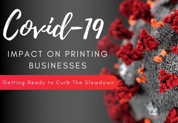 Covid-19 Impacting the Printing Industry: Curb the Slowdown and be Future Ready