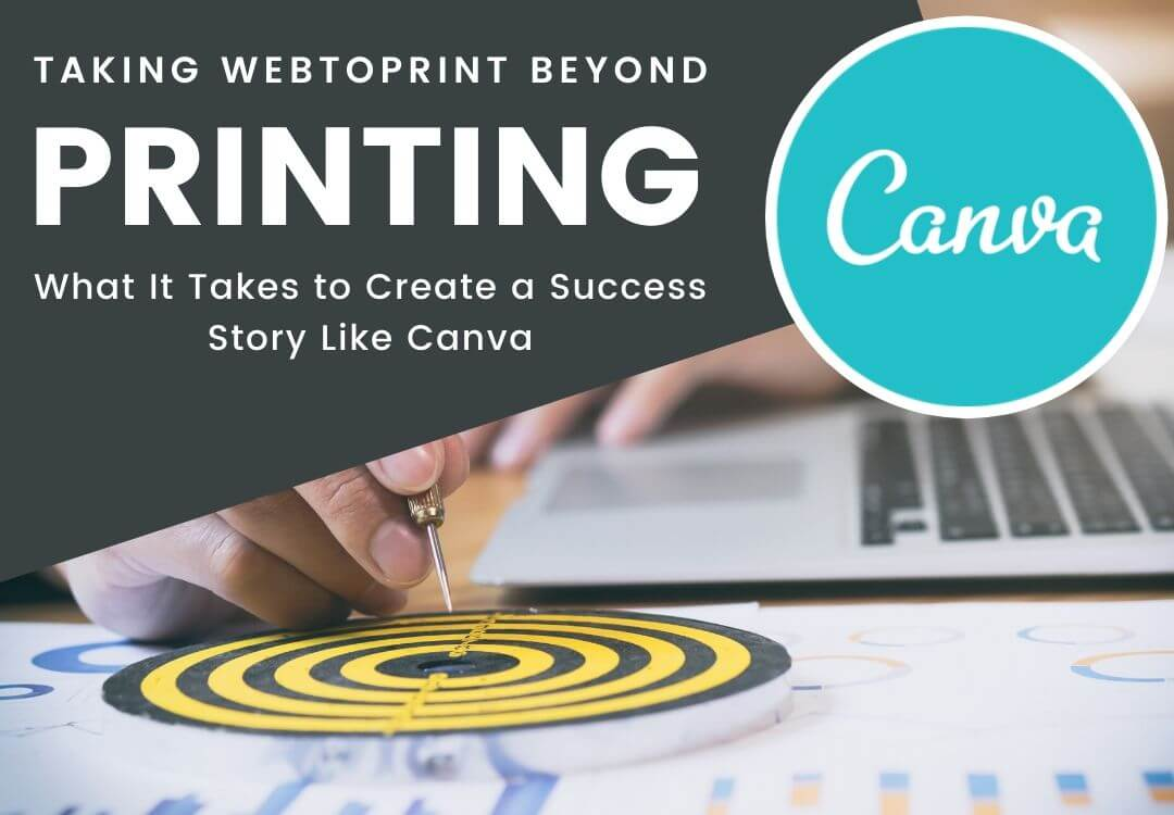 Taking Web-To-Print Beyond Printing: What It Takes to Create a Success Story Like Canva