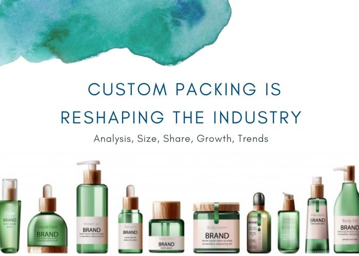 Custom Packing is Reshaping the Industry: Analysis, Size, Share, Growth, Trends