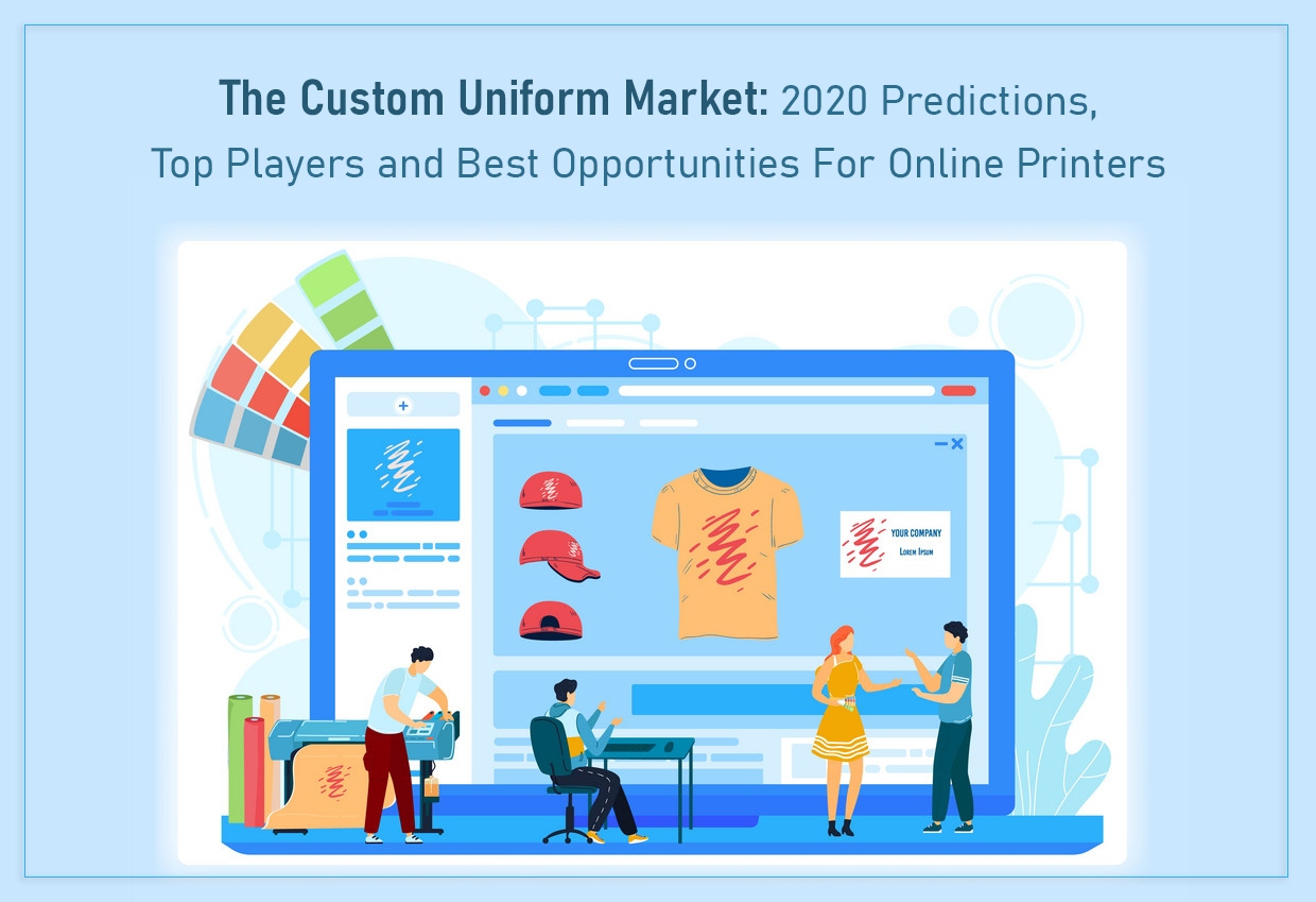The Custom Uniform Market: 2020 Predictions, Top Players and Best Opportunities For Online Printers