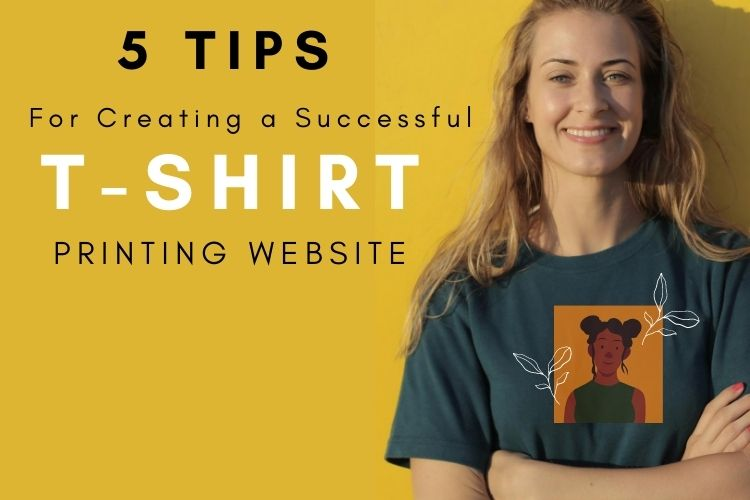5 Tips for Creating a Successful T-Shirt Printing Website