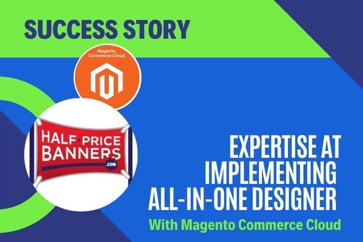 Success Story – Expertise at Implementing ALL-IN-ONE DESIGNER with Magento Commerce Cloud