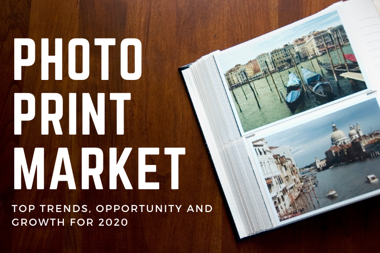 A Changing Photo Print Market: Top Trends, Opportunity and Growth for 2020