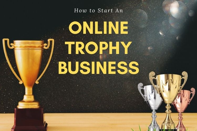How to Start a Personalized Trophies, Awards and Medal Selling Business Online?