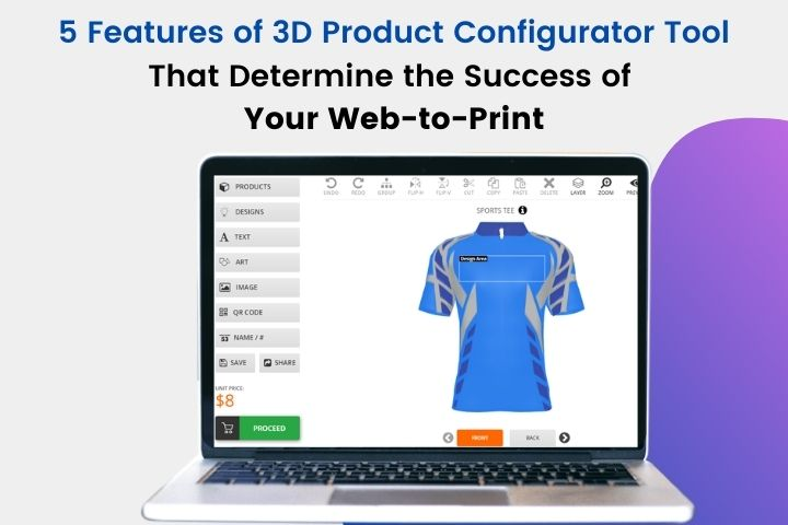 5 Features of 3D Product Configurator Tool that Determine the Success of Your Web-to-Print