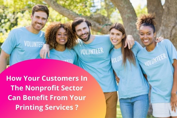 How Your Customers In The Nonprofit Sector Can Benefit From Your Printing Services