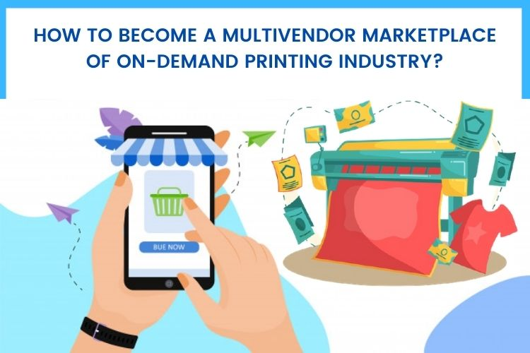 How to Become a Multivendor Marketplace of On-Demand Printing Industry?