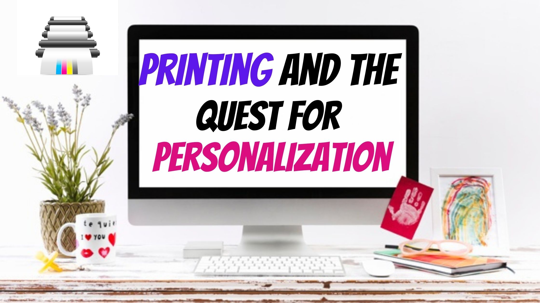 Printing and the Quest for Personalization