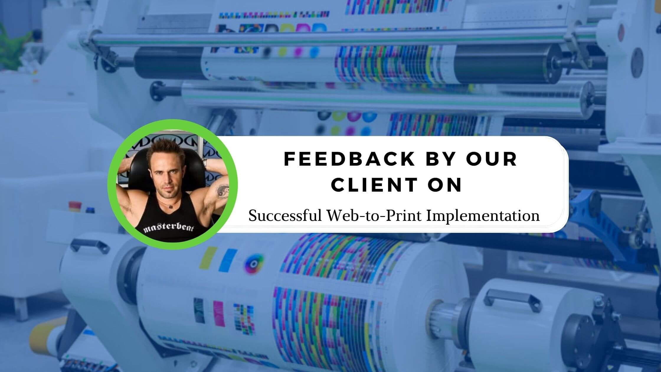Feedback By Our Client on Successful Web-to-Print Implementation