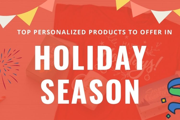Top Personalized Products to Offer in 2020 Holiday Season