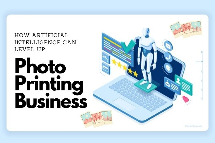 How Artificial Intelligence can Level up a Photo Printing Business?