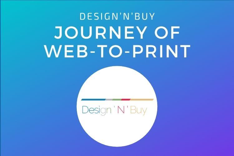 DESIGN'N'BUY Journey of Web-to-Print