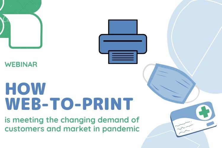 How Web-to-Print is meeting the changing demand of customers and market in pandemic