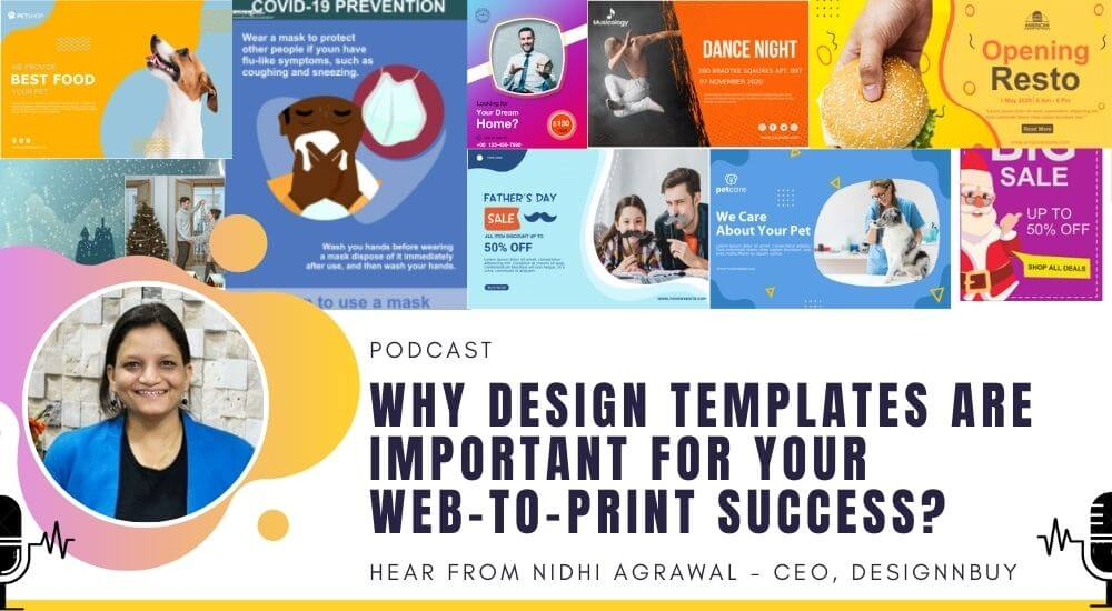 Why Design Templates are Important for your Web-to-Print Success? HEAR FROM, NIDHI AGRAWAL – CEO, DESIGNNBUY