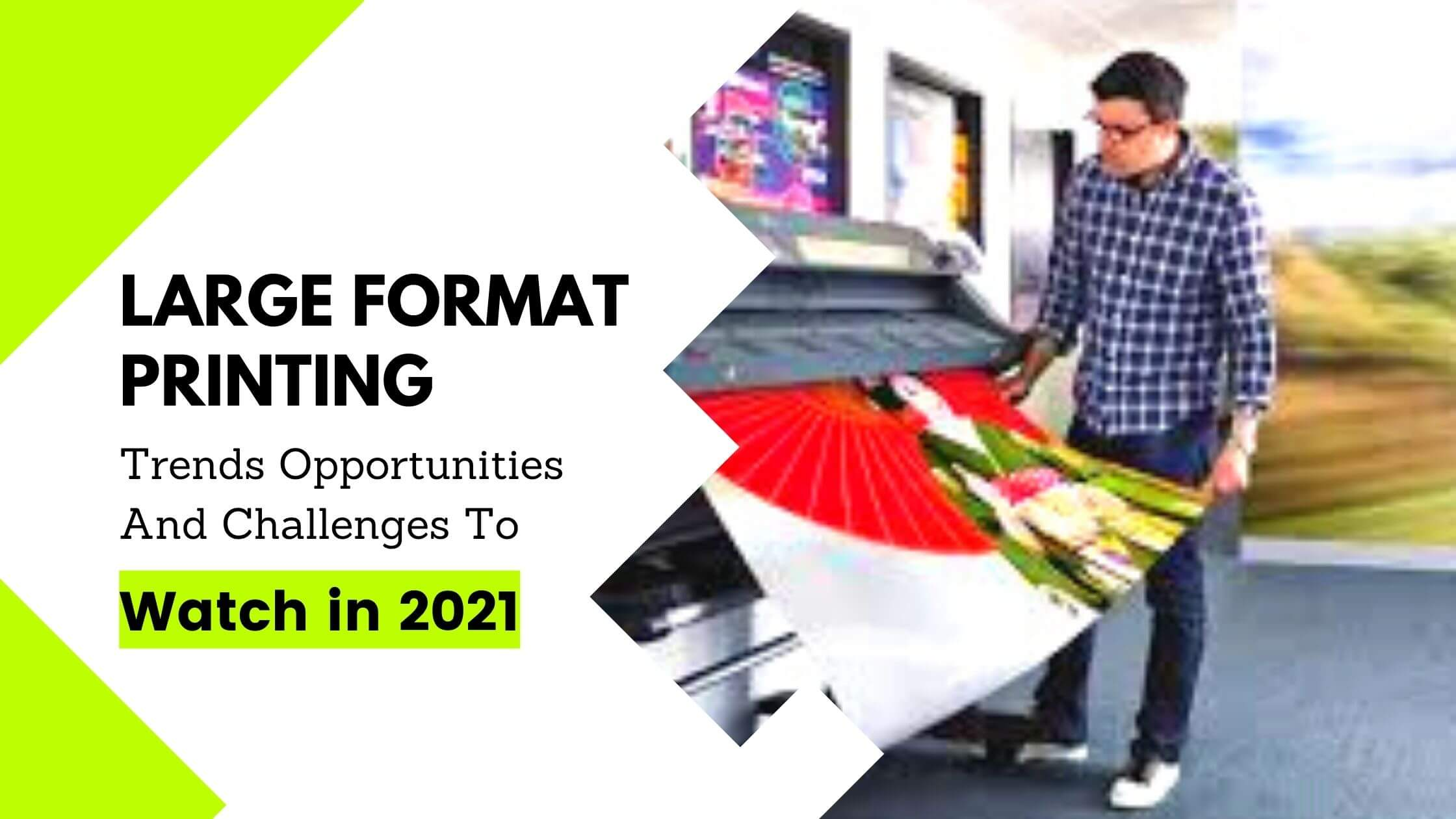 Large Format Printing Trends, Opportunities And Challenges To Watch In 2021
