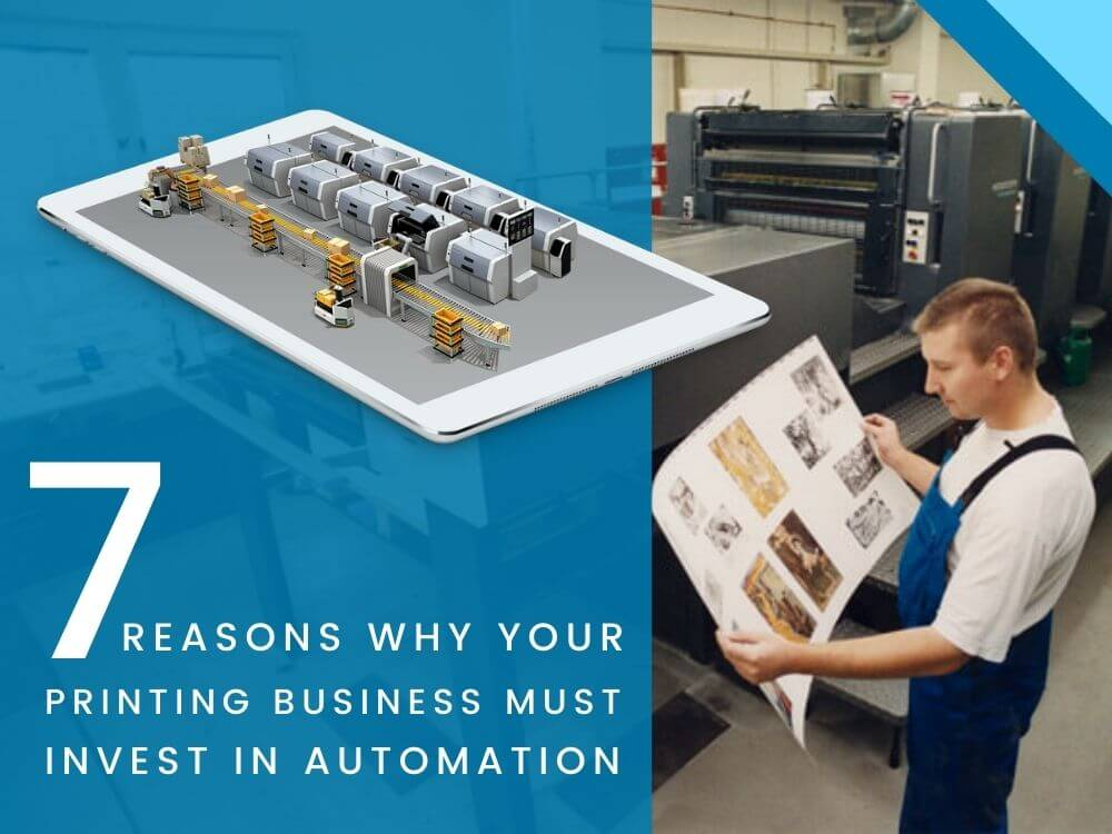 7 Reasons Why Your Printing Business Must Invest In Automation