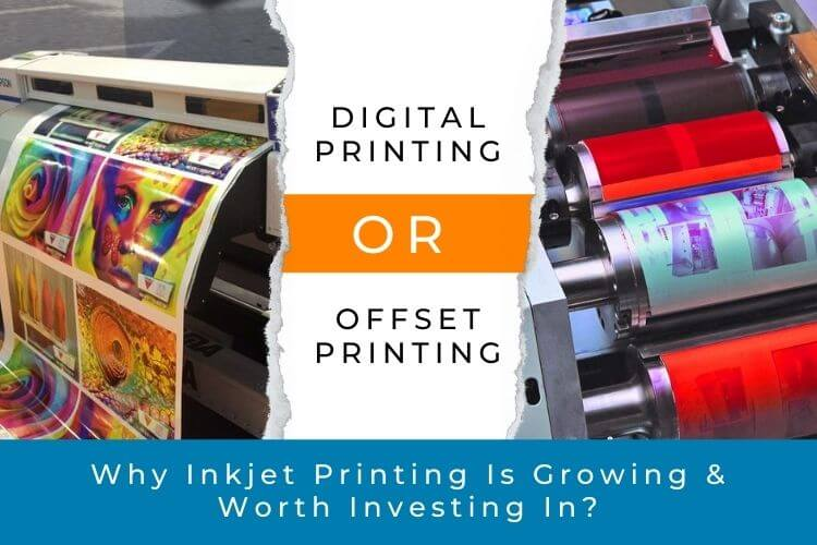 Digital vs. Offset Printing: Why Inkjet Printing Is Growing And Worth Investing In?