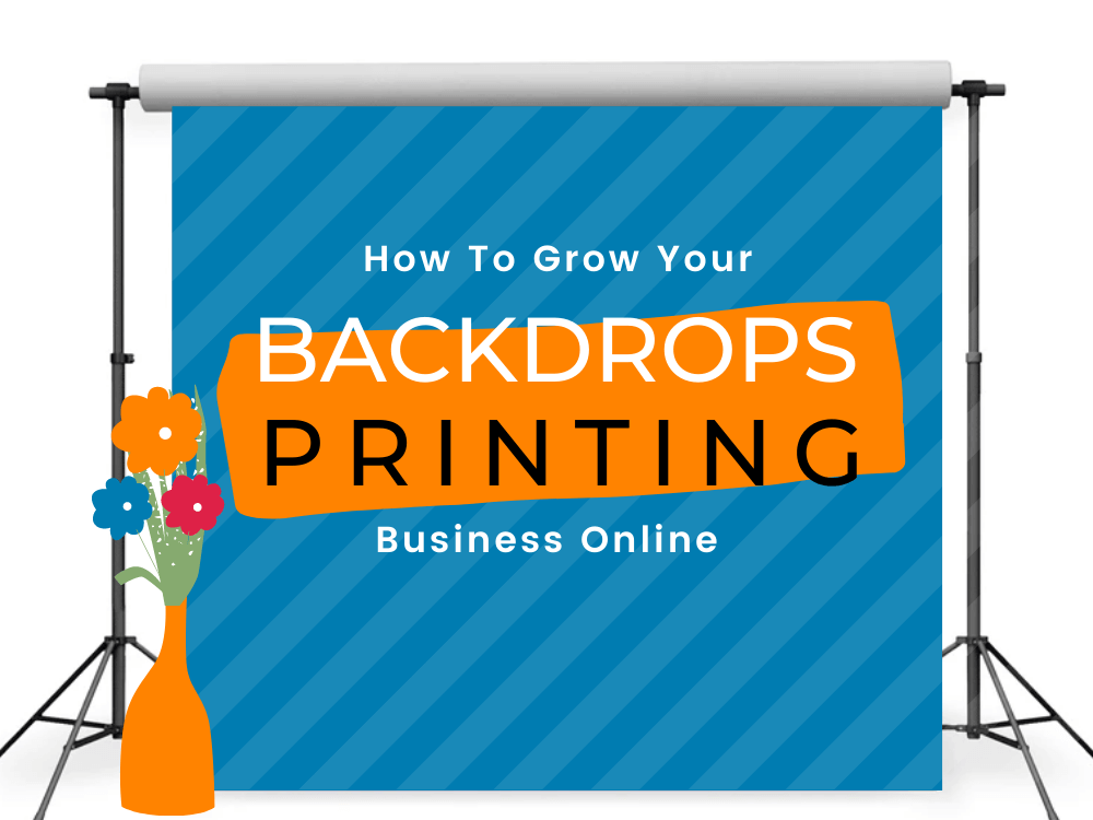 How To Grow Your Backdrops Printing Business Online