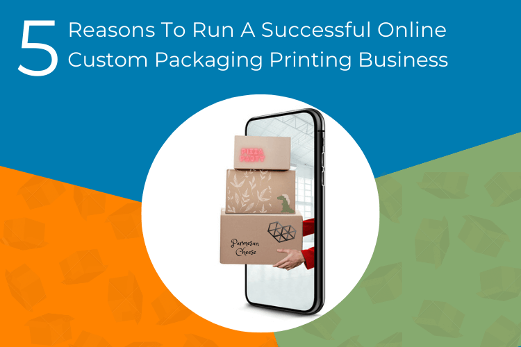 5 Reasons To Run A Successful Online Custom Packaging Business