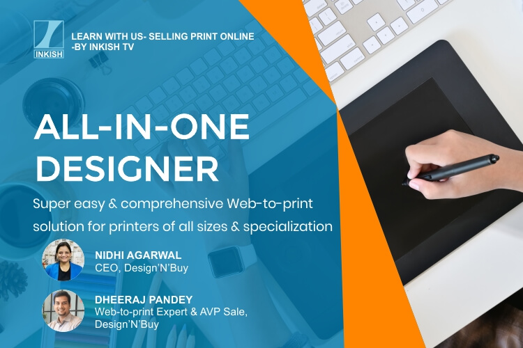 ALL-IN-ONE DESIGNER – Super easy & comprehensive web-to-print solution for printers of all sizes & specialization
