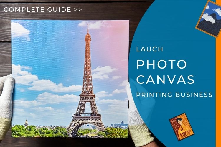 A Complete Guide To Successfully Launching A Photo Canvas Printing Business