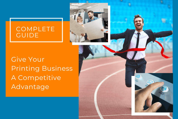 How To Give Your Printing Business A Competitive Advantage